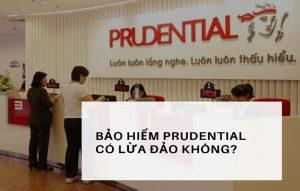 Bảo Hiểm Prudential Lừa Đảo Hay Không