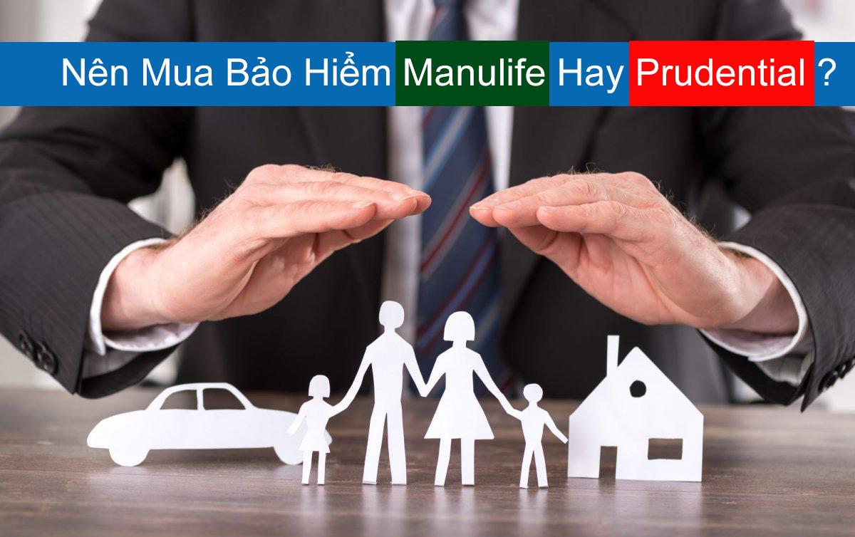Nên Mua Bảo Hiểm Manulife Hay Prudential